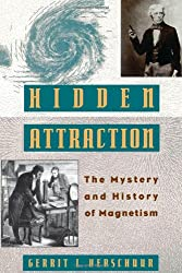 Hidden Attraction: The History and Mystery of Magnetism (Mystery and History of Magnetism)