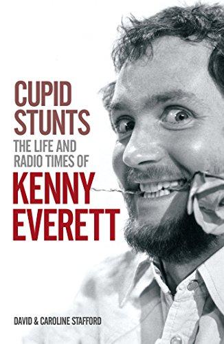 Cupid Stunts:The Life & Radio Times Of Kenny Everett por David Stafford,Caroline Stafford
