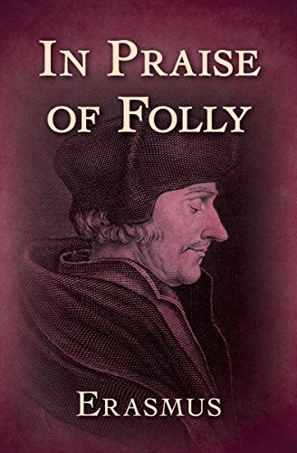 erasmus praise of folly In praise of folly starts off with a satirical learned encomium, in which folly praises herself, after the manner of the greek satirist lucian, whose work erasmus and.