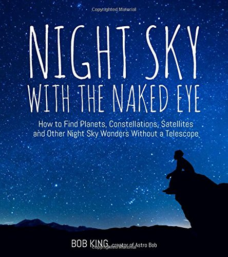 1624143091 - Night Sky With the Naked Eye: How to Find Planets, Constellations, Satellites and Other Night Sky Wonders Without a Telescope