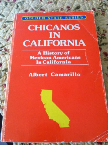 (Chicanos in California: A history of Mexican Americans in California (Golden State series))