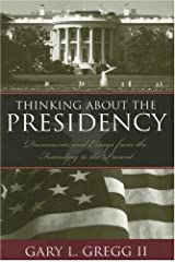 Thinking About the Presidency: Documents and Essays from the Founding to the Present Paperback
