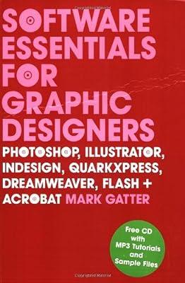and Acrobat InDesign Flash QuarkXPress Dreamweaver Illustrator Software Essentials for Graphic Designers: Photoshop
