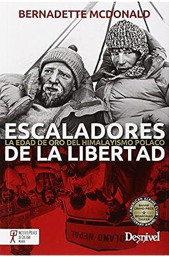 Escaladores De La Libertad. La Edad De Oro Del Himalayismo Polaco