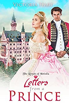 Letters from a Prince: The Royals of Heledia (Book 1) by [Hart, Victoria]