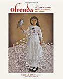 img - for Ofrenda: Liliana Wilson's Art of Dissidence and Dreams (Joe and Betty Moore Texas Art Series) book / textbook / text book