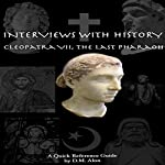 Cleopatra VII, The Last Pharaoh: Interviews with History, Book 5 | D.M. Alon