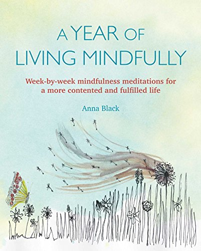 Books : A Year of Living Mindfully: Week-by-week mindfulness meditations for a more contented and fulfilled life