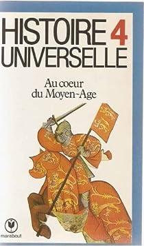 Histoire Universelle - 4 - Au coeur Du Moyen Age par Grimberg