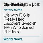 Life with ISIS Is 'Really Hard,' Discovers Swedish Teen Who Joined Jihadists | Ishaan Tharoor