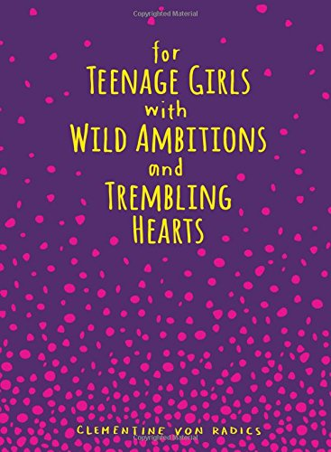 For Teenage Girls With Wild Ambitions and Trembling Hearts (Mary Kay Teen)