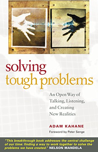 Solving Tough Problems: An Open Way of Talking, Listening, and Creating New Realities (International Business Strategy Management And The New Realities)