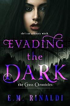 Evading the Dark (The Cross Chronicles Book 1) by [Rinaldi, E. M.]