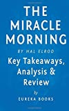 Download The Miracle Morning: by Hal Elrod | Key Takeaways, Analysis & Review: The Not-So-Obvious Secret Guaranteed to Transform Your Life Before 8am by Eureka Books (2015-09-14) in PDF ePUB Free Online