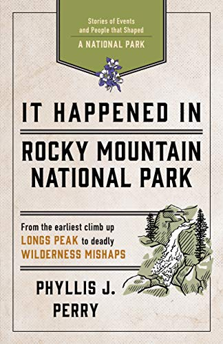 It Happened In Rocky Mountain National Park: Stories of Events and People that Shaped a National Park (It Happened In Series)