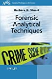 Forensic Analytical Techniques, Barbara H. Stuart, 0470687282