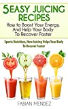 5 Easy Juicing Recipes : How to Boost Your