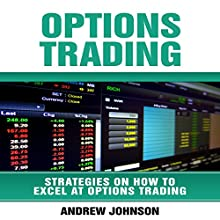 Options Trading: How to Excel at Options Trading Audiobook by Andrew Johnson Narrated by Matyas J.