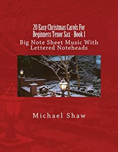 20 Easy Christmas Carols For Beginners Tenor Sax - Book 1: Big Note Sheet Music With Lettered Noteheads (Volume 1)