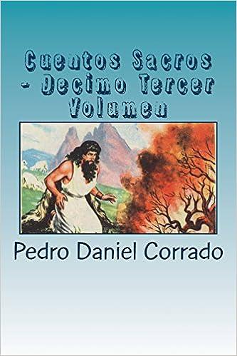 Cuentos Sacros - Decimo Tercer Volumen: 365 Cuentos Infantiles y Juveniles: Volume 13: Amazon.es: Mr. Pedro Daniel Corrado: Libros
