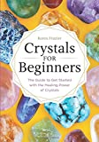 Image of Crystals for Beginners: The Guide to Get Started with the Healing Power of Crystals
