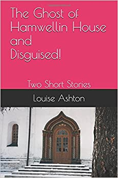 Book Two Short Stories: The Ghost of Hamwellin House and Disguised!