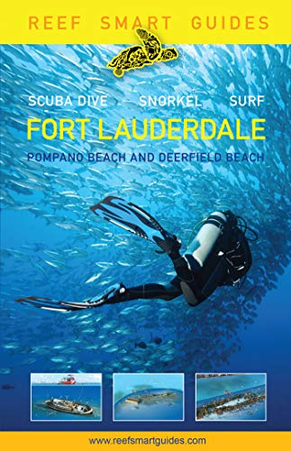 Reef Smart Guides Florida: Fort Lauderdale, Pompano Beach and Deerfield Beach: Scuba Dive. Snorkel. - Reef Florida
