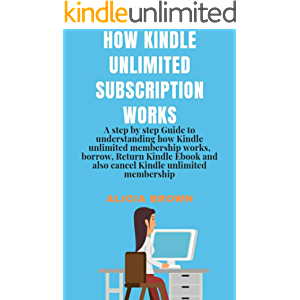 How Kindle Unlimited Subscription Works: A Step by Step Guide to understanding How Kindle Unlimited Membership works…