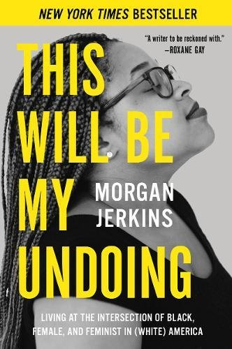 Book Cover: This Will Be My Undoing: Living at the Intersection of Black, Female, and Feminist in (White)  America