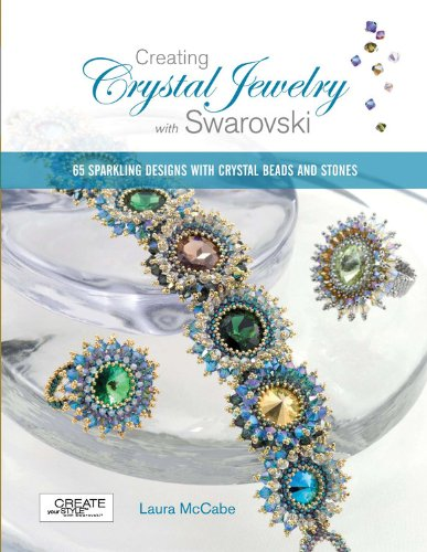 Creating Crystal Jewelry with Swarovski: 65 Sparkling Designs with Crystal Beads and (Crystals Jewellery Jewelry)
