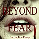 Beyond Fear Audiobook by Jacqueline Druga Narrated by George Kuch