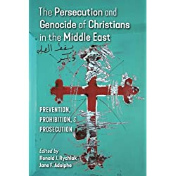 The Persecution and Genocide of Christians in the Middle East: Prevention, Prohibition, Prosecution
