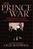 The Prince of War: Billy Graham's Crusade for a Wholly Christian Empire