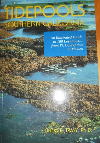 Tidepools Southern California: An Illustrated Guide to 100 Locations from Point Conception to (California Pool)