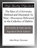 img - for The Idea of a University Defined and Illustrated: In Nine - Discourses Delivered to the Catholics of Dublin book / textbook / text book