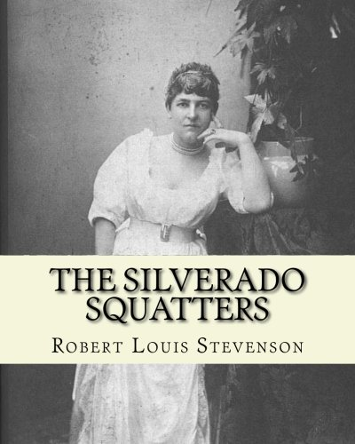 The Silverado squatters  By: Robert Louis Stevenson, illustrated By:Joseph D.(Dwight) Strong: The Silverado Squatters (1883) is Robert Louis ... to Napa Valley, California, in 1880.