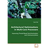 Architectural Optimizations in Multi-Core Processors: Improving Thread-based Synchronization and Communications