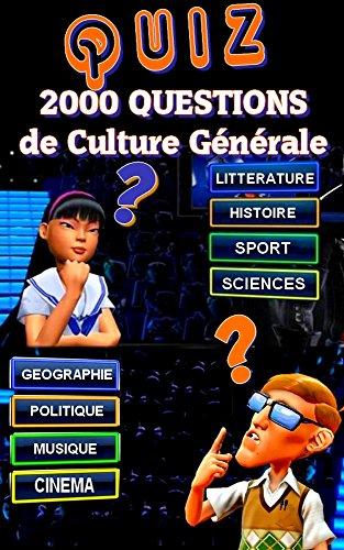 Le Grand Quiz de Culture Générale: Testez vos connaissances avec 2 000 Questions / Réponses (French Edition)
