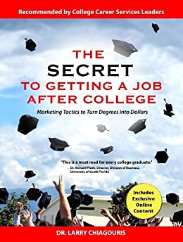 The Secret to Getting a Job after College: Marketing Tactics to Turn Degrees into Dollars by [Chiagouris, Dr. Larry]