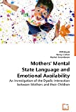Mothers' Mental State Language and Emotional Availability, Elif Göcek and Nancy  Cohen, 3639041062