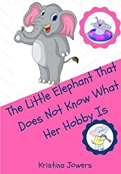 The Little Elephant That Doesn't Know What Her Hobby is!