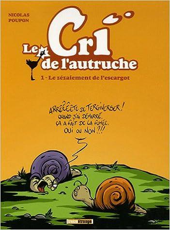 Livres gratuits en ligne télécharger google Le cri de l'autruche, Tome 1 : Le zézaiement de l'escargot FB2 2745924109 by Nicolas Poupon