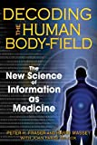 img - for Decoding the Human Body-Field: The New Science of Information as Medicine book / textbook / text book