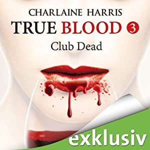 Club Dead (True Blood 3) Hörbuch