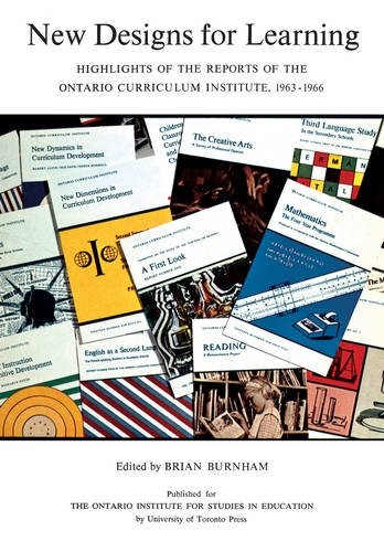 New Designs for Learning: Highlights of the Reports of the Ontario Curriculum Institute, 1963-1966 (Heritage)