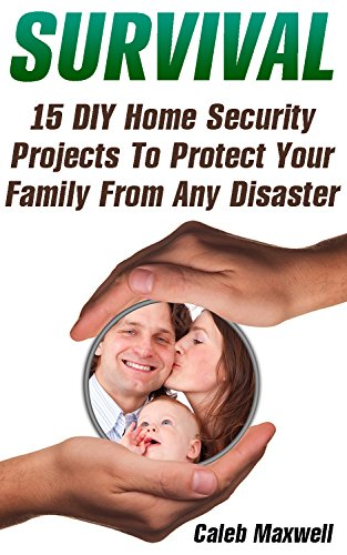 Survival: 15 DIY Home Security Projects To Protect Your Family From Any Disaster