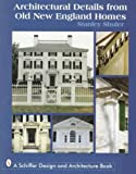 Architectural Details from Old New England Homes, Stanley Shuler, 0764302825
