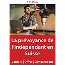 La prévoyance de l'indépendant en Suisse: Comprendre & bien choisir (Assurances Suisses t. 2) (French Edition)