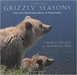 Grizzly Seasons Life With The Brown Bears Of Kamchatka Charlie Russell Maureen Enns 9781552978566 Books
