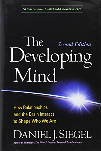 The Developing Mind, Second Edition: How Relationships and the Brain Interact to Shape Who We Are by Brand: The Guilford Press